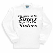 Oneliner SWEATSHIRT What Happens with the Sisters Stays with the Sisters