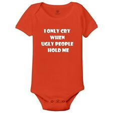 I Cry When Ugly People Hold Me Baby Onesies By Customon
