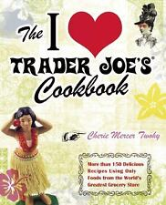 The I Love Trader Joe's Cookbook : More Than 150 Delicious Recipes Using Only...