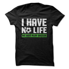 I Have No Life (My Kids Play Soccer) - Funny T-Shirt