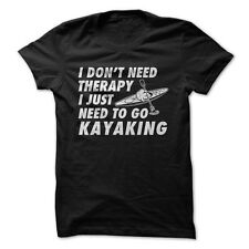 I Don't Need Therapy, I Just Need To Go Kayaking - Funny T-Shirt