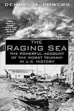 The Raging Sea : The Powerful Account of the Worst Tsunami in U.S. History by...