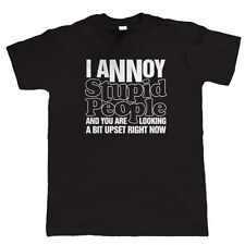 I Annoy Stupid People Mens Funny Offensive Slogan T Shirt - Gift for Him