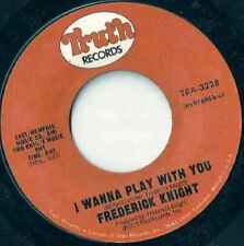 "Frederick Knight-I Wanna Play With You / I Miss You 7"" 45-Truth Records, TRA-322"