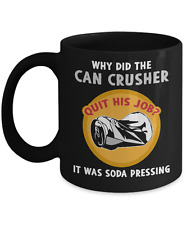 Why Did The Can Crusher Quit His Job It Was Soda Pressing Depressing Mug Cup