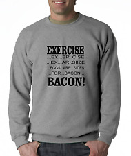 Crewneck SWEATSHIRT Exercise Eggs Are Sides For Bacon Breakfast