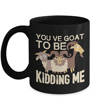 You've Goat To Be Kidding Me Funny Animal Lover Home Office Coffee Mug Cup