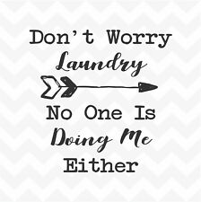 Don't Worry Laundry No One Is Doing Me Either vinyl wall art sticker words fun