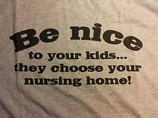 Be Nice to Your Kids...They Choose Your Nursing Home,Adult/Men's T-Shirt,L or XL