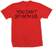 YOU CAN'T SIT WITH US T-Shirt MEAN GIRLS TUMBLR Dope Swag MEME illist jdm ovo