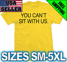 YOU CAN'T SIT WITH US T-Shirt MEAN GIRLS TUMBLR Dope Swag MEME Keep calm