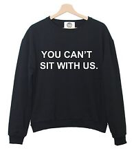YOU CANT SIT WITH US SWEATER TOP T SHIRT MEAN GIRLS WOMENS SWAG DOPE HIPSTER FUN