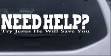 Need Help Try Jesus He Will Save You Car or Truck Window Laptop Decal Sticker