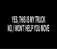 YES THIS IS MY TRUCK - NO I WON'T HELP YOU MOVE Decal Car Window Bumper Sticker