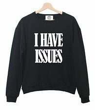 I HAVE ISSUES SWEATER T SHIRT TUMBLR VOGUE PARIS FASHION BLOG SWAG HOMIES JUMPER