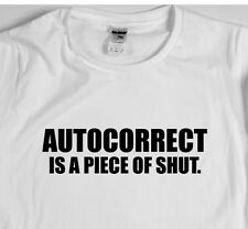 Autocorrect is a piece of shut X t-shirt tee men's women's rude humour funny
