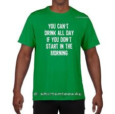 You Can't Drink All Day If You Don't Start In The Morning St. Patricks Day Shirt