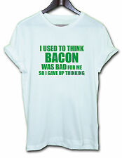 I USED TO THINK BACON WAS BAD FOR ME SO I GAVE UP THINKING x funny t-shirt