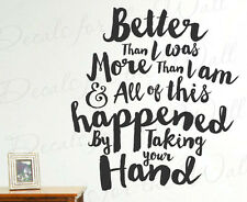 Better Than I Was Your Hand Decorative Vinyl Wall Decal Art Decor Quote Q35