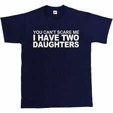 You Can't Scare Me I Have 2 Daughters Funny Joke Fathers Day Gift Mens T-Shirt