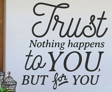 Trust Nothing Happens To You But For You Faith Home Art Vinyl Wall Decal R52B