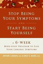 Stop Being Your Symptoms and Start Being Yourself    First Edition