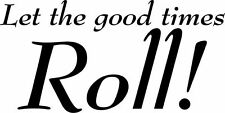 Let the good times Roll! Fun Decor vinyl wall decal quote sticker Inspiration