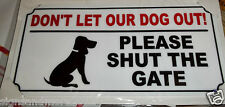 TWO X DONT LET THE DOG OUT PLEASE SHUT THE GATE SIGN NEW