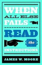 When All Else Fails Read the Instructions by James W. Moore (1993 Paperback)7403