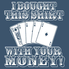 I BOUGHT THIS SHIRT WITH YOUR MONEY! Poker Deck Aces King Playing Cards Hoodie