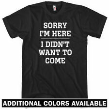 Sorry I'm Here T-shirt - Men S-4X - Gift Funny Introvert Party Sports Nerd Geek