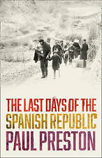 THE LAST DAYS OF THE SPANISH REPUBLIC by Paul Preston (HB 2016) LIKE NEW!