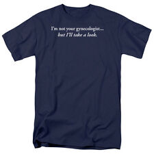 I'M NOT YOUR GYNECOLOGIST, BUT I'LL TAKE A LOOK T-Shirt All Sizes