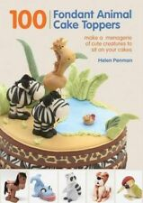 100 Fondant Animal Cake Toppers: Make a Menagerie of Cute Creatures to Sit on...