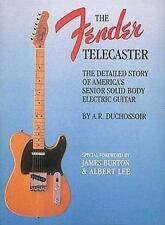 The Fender Telecaster: The Detailed Story of America's Senior Solid Body Electri