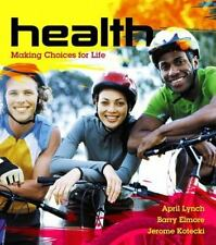 Health: Making Choices for Life by Lynch, April, Elmore, Barry, Kotecki, Jerome