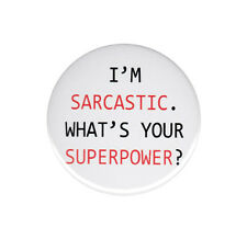 I'm Sarcastic What's Your Superpower Pinback Button Badge Pin Funny Sarcasm Pins