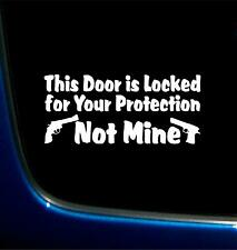 DOOR LOCKED FOR YOUR PROTECTION NOT MINE GUNS NRA VINYLGRAPHIC DECAL STICKER