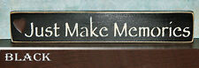 'Just Make Memories'  Wooden Sign - Shelf Sitter - 21 Colors to Choose From!