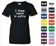 I Know Ranch Is Extra Restaurant Fast Food Dip Sauce Funny Woman's T-shirt