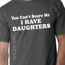 You Can't Scare Me I HAVE DAUGHTERS Funny dad Fathers Day gift for daddy T-shirt