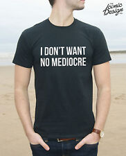 * I Don't Want No Mediocre T-Shirt Top Swag Dope Hip Hop Rap Fresh Fashion *