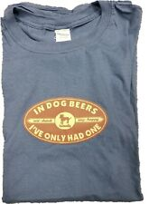 In dog Beers Ive only had One Adult T-Shirt Shirt Dog Pet Animal USA MADE