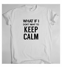 WHAT IF I DON'T WANT TO KEEP CALM  x T SHIRT TOP Dope Hipster Indie Swag Tumblr