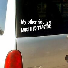 """ My Other Ride is a Modified Tractor  ""  Vinyl Decal / Vinyl Sticker"