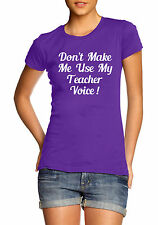 Don't Make Me Use My Teacher Voice Funny End Of Term Womens T-Shirt Gift