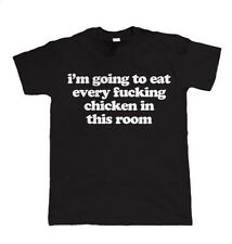 I'm Going to Eat Every F#cking Chicken In This Room, Funny Mens T Shirt