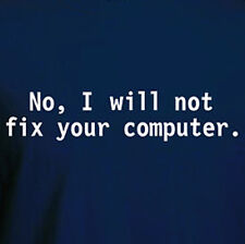 NO I WILL NOT FIX YOUR COMPUTER tee Funny think GEEK T-shirt nerd IT tech
