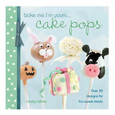 Bake Me Im yours Cake Pops Book By Carolyn White