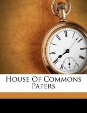 House of Commons Papers by Great Britain Parliament House of Commons